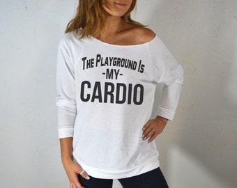 The Playground Is My Cardio. Women's Clothing. Women's Slouchy Shirt. Light Weight Sweatshirt. Mom's Playground Shirt. Mom's T-Shirt.