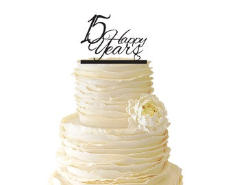 15 Happy Years Wedding Anniversary - 15 Years -  Acrylic or Baltic Birch Wedding/Special Event Cake Topper - 009