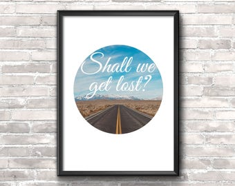 Shall We Get Lost? Digital Download. Wall Art, Quote print, Minimalist poster.