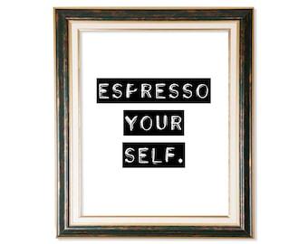 Espresso Yourself, Espresso Poster, Coffee Print, Coffee Sign, Coffee Art, Coffee Art Print, Coffee Black Printable, Coffee Sayings
