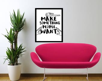 MOTIVATIONAL- Make Something People Want- Quote- Wall Art