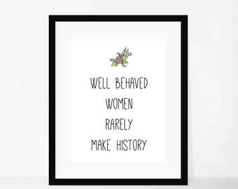 Well Behaved Women Rarely Make History - Art Print - Feminist Art Print - Motivational Art Print - Feminist Stationery