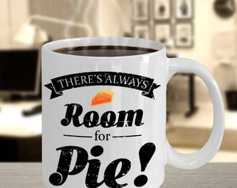 There's Always Room For Pie Coffee Mug | Funny Food Mug | Christmas Cup | Holiday Shirt | Thanksgiving Coffee Cup | I Love Pie Mug