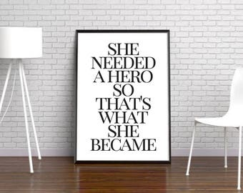 She needed a hero so that's what she became, inspirational wall art quote wall print, inspiration quote digital print, printable home decor