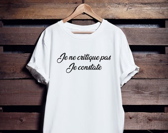 Je ne critique pas je CONSTATE |  T shirt femme T shirt homme  Unisex | Franglais Shop | Franglaisshop | Blanc | Noir | Cotton