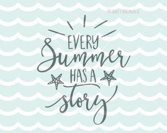 Every Summer Has A Story SVG Summer SVG Cricut Explore U0026 More. Cut Or  Printable