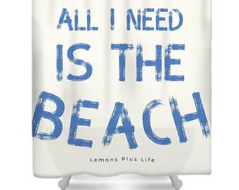 "Shower Curtain ""All I Need Is The Beach"""