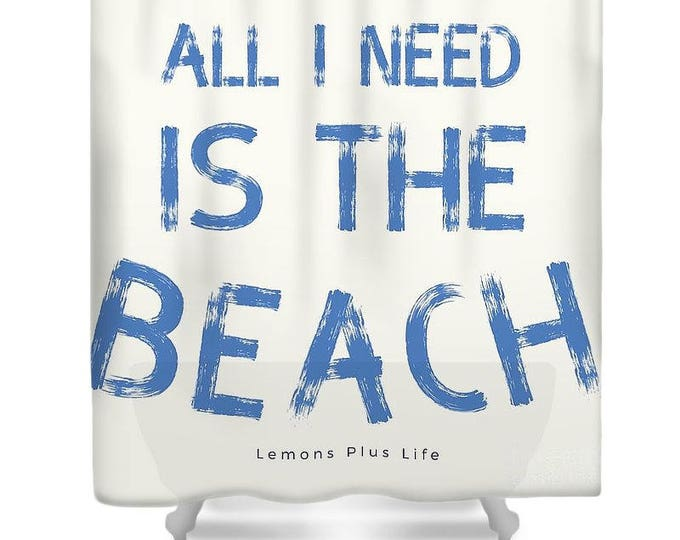 """Shower Curtain """"All I Need Is The Beach"""""""