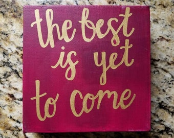 Hand painted and Hand lettered Canvas Art- The best is yet to come