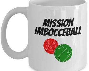Funny Bocce Mug - Bocce Player Gift - Bocci Present - Mission Imbocceball
