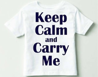 Keep calm and Carry Me Shirt/onsie
