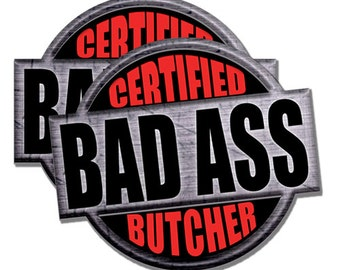 "Certified Bad Ass Butcher!  2 pack  Funny Stickers for Vehicles, Tool Boxes, Lunch Boxes, Bumper Stickers,  each is 4"" tall"