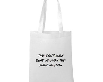 They Don't Know - Friends Inspired - Tote Bag - FREE UK SHIPPING