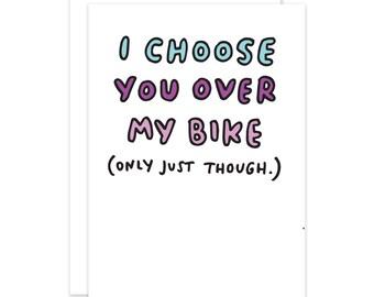 Funny Valentine's I choose you over MY BIKE Card