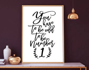 You have to be odd to be number one - motivational print, typography poster, home decor, wall art, home decor print, black white,typography