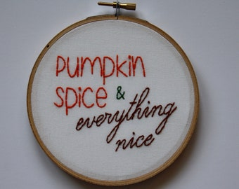 Pumpkin Spice and Everything Nice Embroidery // Fall Decor // Pumpkin Spice Decor // Pumpkin Wall Art // Autumn Art // 5 inch hoop