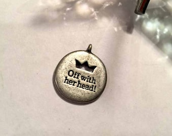 Alice in WONDERLAND-OFF with Her HEAD Charm/Pendant-Off With Her Head-Queen of Hearts Charm-Alice in Wonderland Charm-Queen charm