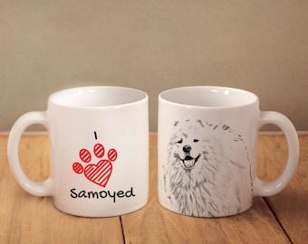 "Samoyed- mug with a dog and description:""I love ..."" High quality ceramic mug. NEW COLLECTION!"