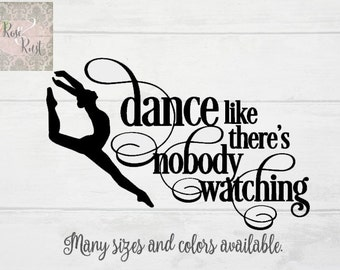 Dance Like There's Nobody Watching Decal, Dance Wall Decal, Dance Decal, Dancer Decal, Dancing Decal, Dance Quote, Dance Decor, Dance Gift