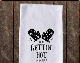 It's Getting Hot In Here Funny Dish Towels , Funny Tea Towels , Flour Sack Towel Kitchen Decore, Custom Tea Towel Kitchen Gift KC85