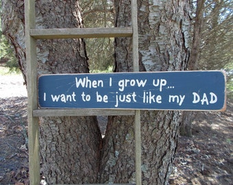 When I Grow Up I Want To Be Just Like My Dad Children's Wood Sign