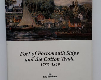 Port of Portsmouth Ships and the Cotton Trade, 1783-1829 by Ray Brighton - Portsmouth New Hampshire - Vintage Ship Trade - Free Shipping