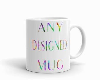 Any Designed Mug, Custom Mug