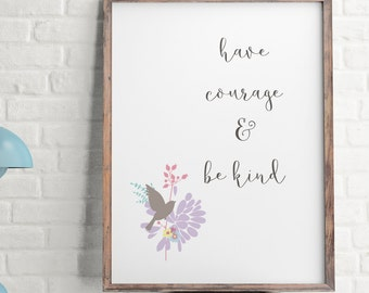 Have Courage & Be Kind, Printable Art, Inspirational Quote, Typography Print, Wall Decor, Digital Download