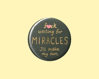 FUCK Miracles Badge - independence pin, like a BOSS pin, hustler pin, entrepreneur pin, I'm my own boss, don't give a shit pin UNCENSORED
