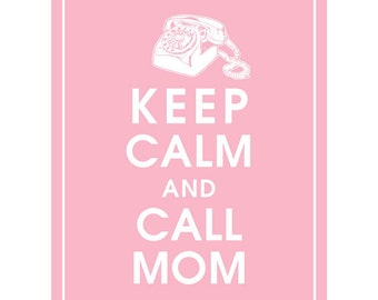 Keep Calm and CALL MOM - Art Print (Featured in Pink Lemonade) Keep Calm Art Prints and Posters