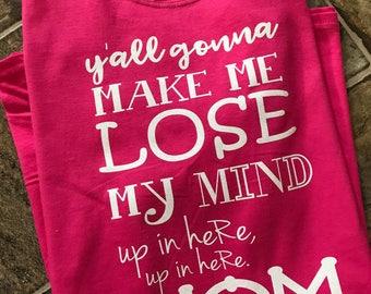 Yall Gonna make me loose my mind mom t shirt