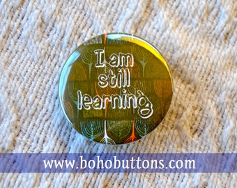 I am still learning pinback button badge or magnet gift growing up youth pin novice learner learn motivational funny quote keychain