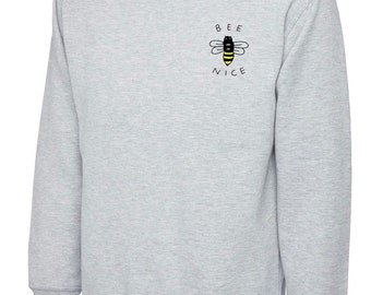 Bee Nice Sweatshirt Funny Festivals Tees Top Quality, Bee Nice Jumper Gift Top