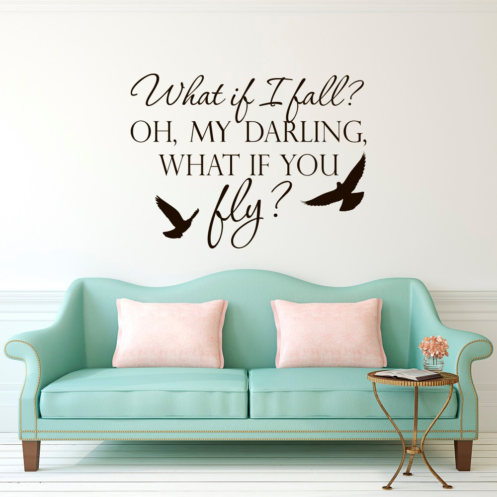 Factory Girl Quotes: Wall Decal Quote What If I Fall Oh My Darling What If You Fly