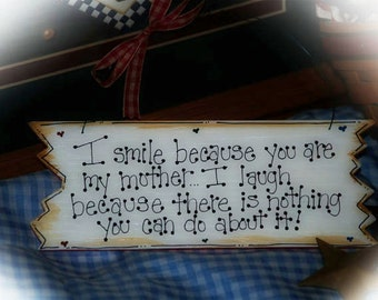 Smile Because You Are My Mother Country MOM Gift Laugh Whimsical Sign