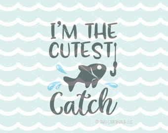 Cutest Catch SVG Vector File. Cricut Explore & more. I'm The Cutest Catch  Baby Boy Fisherman Fishing New Baby SVG