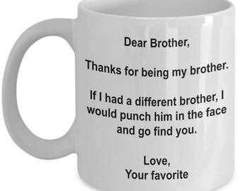 Dear Brother, Thanks for being my Brother  - Gift for Brother - Brother Coffee Mug - Brother Mug - Brother Gifts - Brother Birthday Gift
