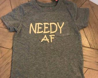 Needy AF toddler shirt kid shirt toddler kid children t shirt t-shirt shirt funny saying shirt