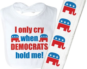 Republican Baby Gift, I Only Cry When Democrats Hold Me, Funny Baby Bib, Funny Burp Cloth