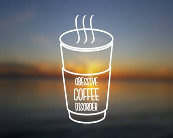 DECAL {Obsessive Coffee Disorder} Vinyl Decal | Car Window Decal | Coffee Decal | Laptop Decal | Coffee Quote Decal  | Coffee Cup Decal