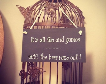 Hand Painted Wooden Sign - Fun and games .. until beer runs out
