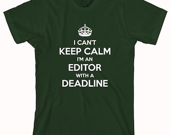 I Can't Keep Calm I'm An Editor With A Deadline Shirt - ID: 619