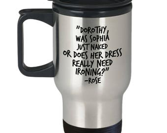 Was Sophia Just Naked? Funniest Golden Girls Quote Travel Mug