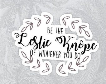 Be the Leslie Knope of Whatever You Do High Quality Sticker