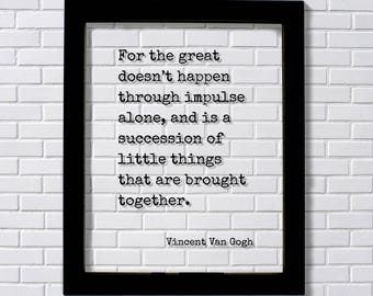 Vincent Van Gogh - Floating Quote - For the great doesn't happen through impulse alone succession of little things that are brought together