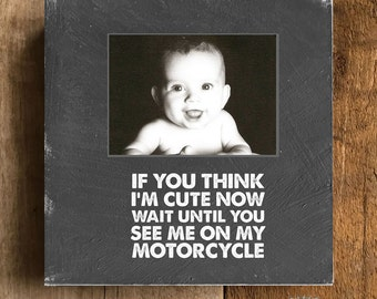 Motorcycle Picture Frame, If You Think I'm Cute Now...Motorcycle, Biker Baby Gift Idea, Motorcycle Baby Shower Gift, Baby Biker Photo Frame