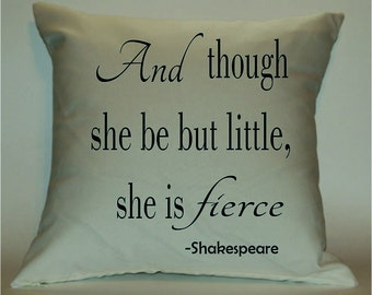 And though She be but Little, She is Fierce 18X18 Decorative Pillow Cover