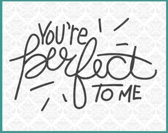 CLN029 You're Perfect To Me Handlettered Hand Lettering Lettered SVG DXF Ai EPs PNG Vector Instant Download Commercial Use Cricut Silhouette
