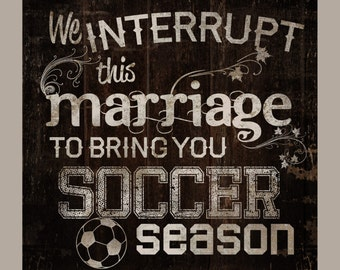 SOCCER season. We interrupt this marriage to bring you soccer season, rustic sign, country sign, wedding sign, home decor sign Made in USA