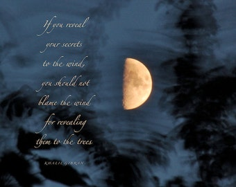 Secrets... Gibran quote, First Quarter Moon photograph with quotation, word art, Khalil Gibran reveal secrets to wind quote, inspiring words